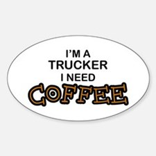 Trucker Need Coffee Oval Decal