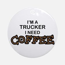 Trucker Need Coffee Ornament (Round)