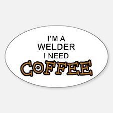 Welder Need Coffee Oval Decal