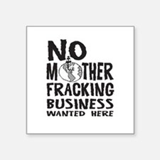 No Mother Fracking Business Wanted Here Sticker