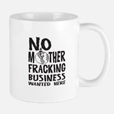 No Mother Fracking Business Wanted Here Mugs