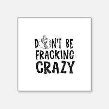 Dont be Fracking Crazy Sticker