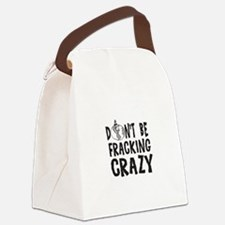 Dont be Fracking Crazy Canvas Lunch Bag