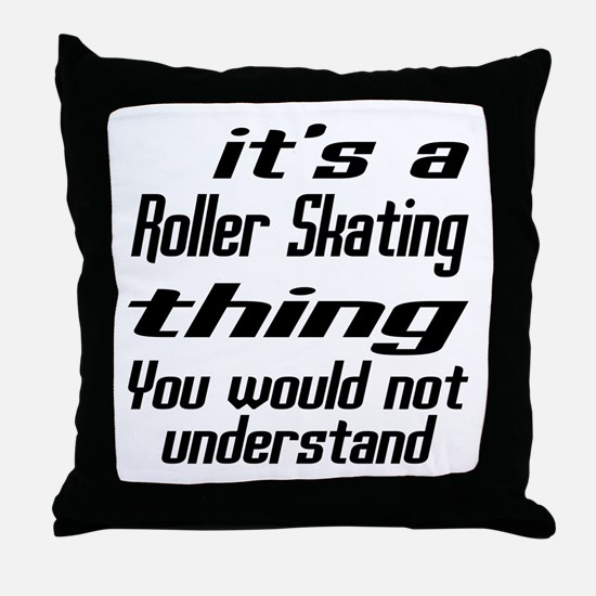 It Is Roller Skating Thing You Would Throw Pillow