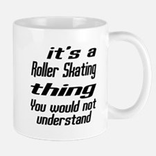It Is Roller Skating Thing You Would No Mug
