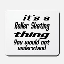 It Is Roller Skating Thing You Would Not Mousepad
