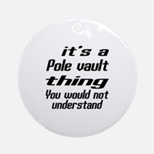 It Is Pole vault Thing You Would No Round Ornament