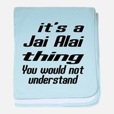 It Is Jai Alai Thing You Would Not Un baby blanket