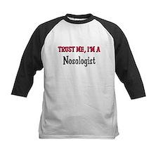Trust Me I'm a Nosologist Tee