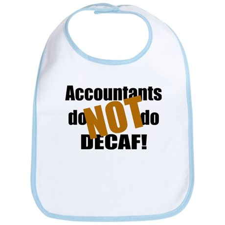 Accountant NOT Decaf! Bib