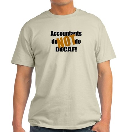 Accountant NOT Decaf! Light T-Shirt