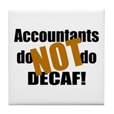 Accountant NOT Decaf! Tile Coaster