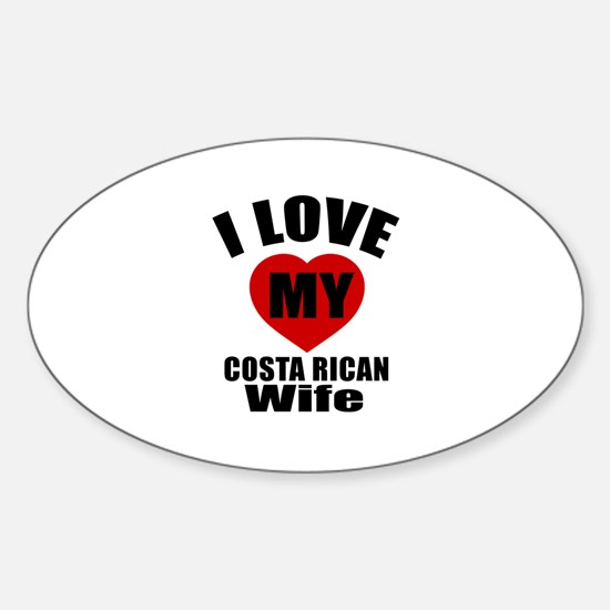 I Love My Costa Rican Wife Sticker (Oval)