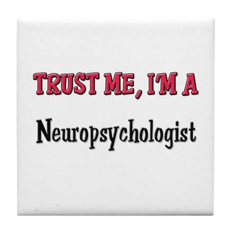 Trust Me I'm a Neuropsychologist Tile Coaster