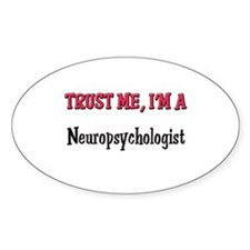 Trust Me I'm a Neuropsychologist Oval Decal