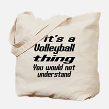 It Is Volleyball Thing You Would Not Und Tote Bag