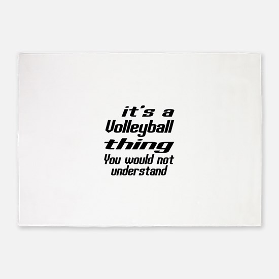 It Is Volleyball Thing You Would N 5'x7'Area Rug