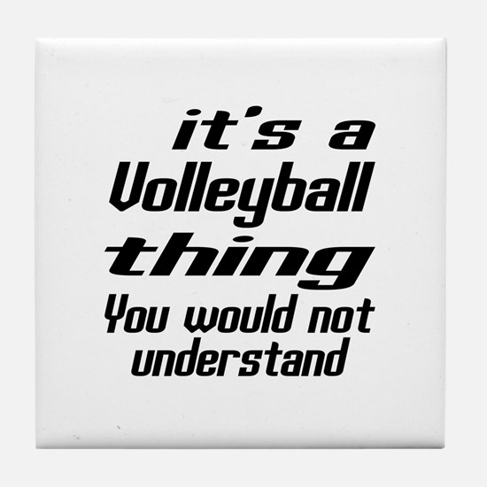 It Is Volleyball Thing You Would Not Tile Coaster