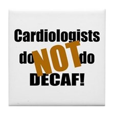 Cardiologists Don't do Decaf Tile Coaster