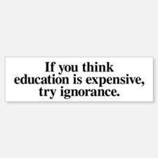 Education Is Expensive Bumper Bumper Bumper Sticker