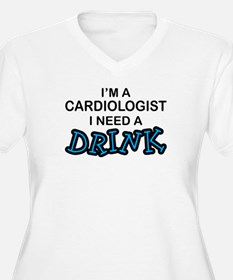 Cardiologist Need a Drink T-Shirt