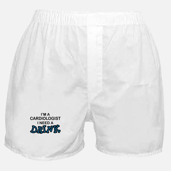 Cardiologist Need a Drink Boxer Shorts