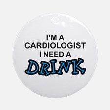Cardiologist Need a Drink Ornament (Round)