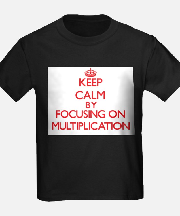 Keep Calm by focusing on Multiplication T-Shirt