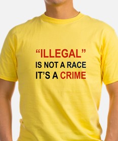 ILLEGAL IS NOT A RACE ITS A CRIME T-Shirt
