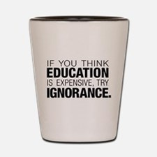 Education Is Expensive Shot Glass