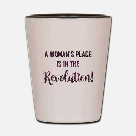 A WOMAN'S PLACE... Shot Glass
