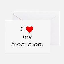 I love my mom mom Greeting Cards