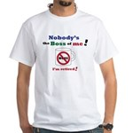 Nobodys the boss of me White T-Shirt