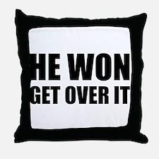 He Won Get Over It! Bold Throw Pillow