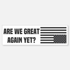 Are We Great Again Yet? Bumper Car Car Sticker
