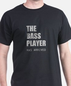 THE BASS PLAYER HAS ARRIVED T-Shirt