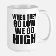 WHEN THEY GO LOW, WE GO HIGH. Mugs