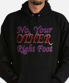 No, Your OTHER Right Foot Sweatshirt