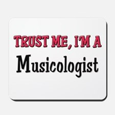 Trust Me I'm a Musicologist Mousepad
