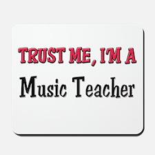 Trust Me I'm a Music Teacher Mousepad