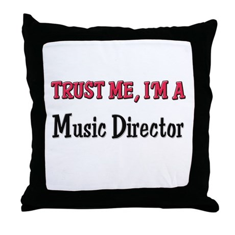 Trust Me I'm a Music Director Throw Pillow