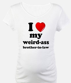I love my weird ass brother in law Shirt