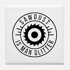 Sawdust Is Man Glitter Tile Coaster