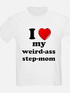 I love my weird ass step-mom T-Shirt