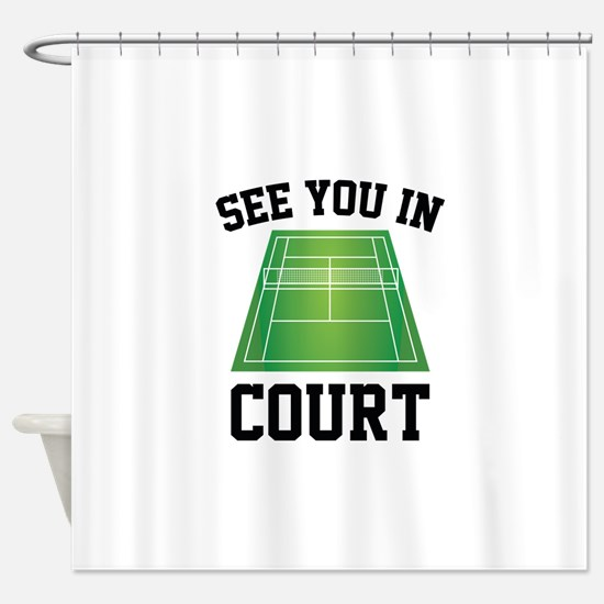 See You In Court Shower Curtain