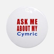 Ask Me About My Cymric Cat Designs Round Ornament