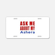 Ask Me About My Ashera Cat Aluminum License Plate