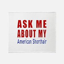 Ask Me About My American Shorthair C Throw Blanket