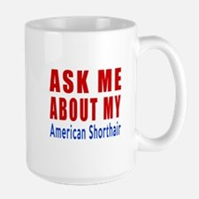Ask Me About My American Shorthair Cat Large Mug
