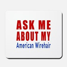 Ask Me About My American Wirehair Cat De Mousepad